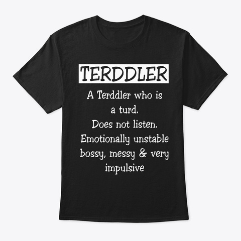 Offensive T Shirts   A Terddler Who Is Black T-Shirt Front