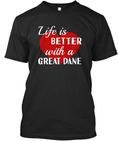 Great Dane   Life Is Better With Black T-Shirt Front