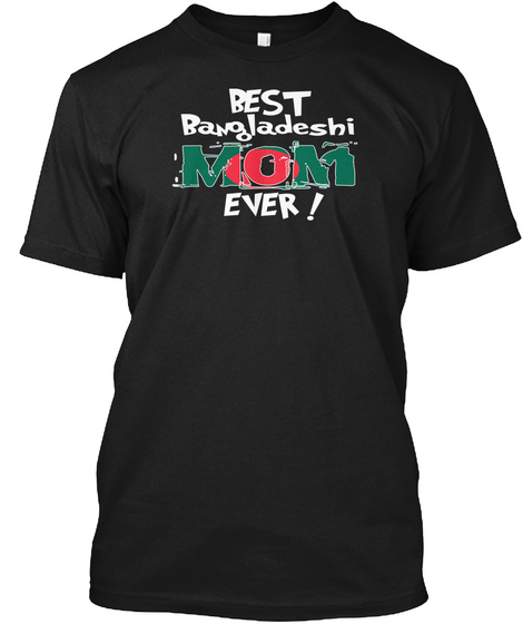 Best Bangladeshi Mom Ever! T Shirt Black T-Shirt Front