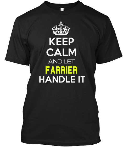 Keep Calm And Let Farrier Handle It Black T-Shirt Front