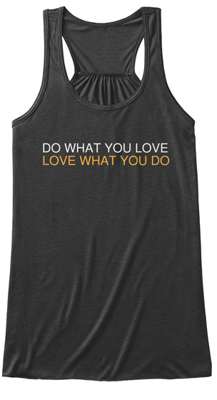 Do What You Love Love What You Do Dark Grey Heather Women's Tank Top Front