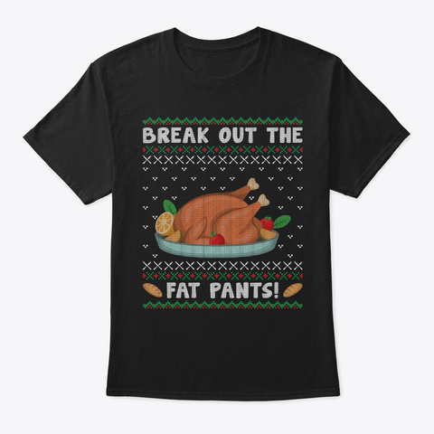 Ugly Christmas Break Out The Fat Pants Black T-Shirt Front