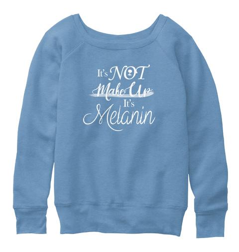 It's Not Make Up It's Melanin Blue Triblend  Sweatshirt Front