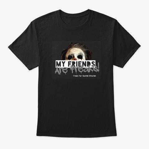 """Freaks Fair  """"My Friends Are Freaks"""" Black T-Shirt Front"""
