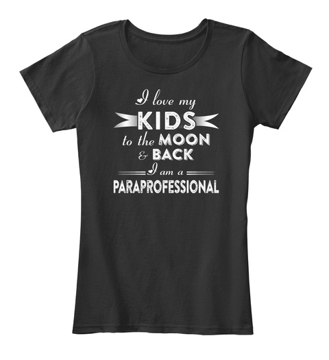 I Love My Kids To The Moon & Back I Am A Paraprofessional Black T-Shirt Front