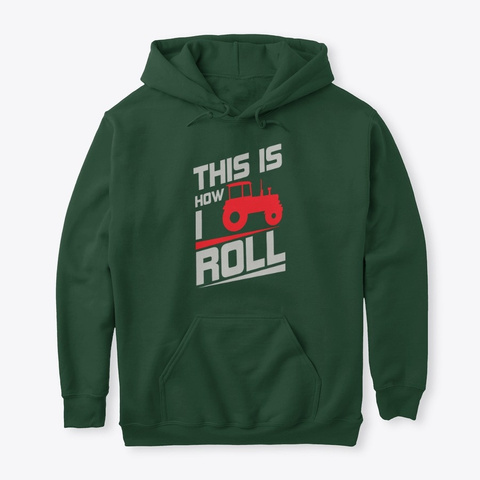 This Is How I Roll   Tractor T Shirt Forest Green T-Shirt Front