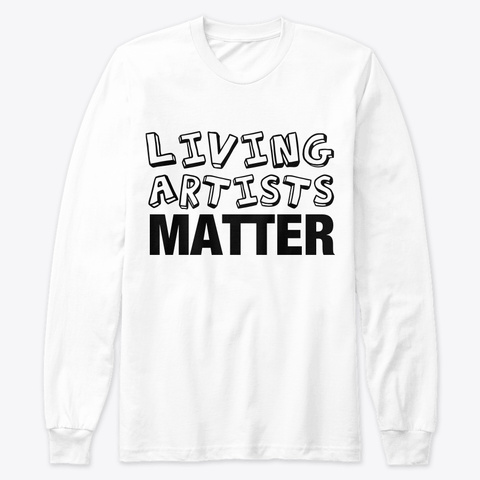 Living Artists Matter  White T-Shirt Front