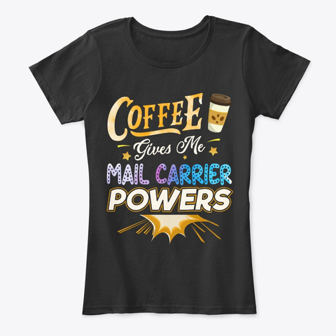 Funny Mail Carrier Gift, Coffee Gives Me Black T-Shirt Front