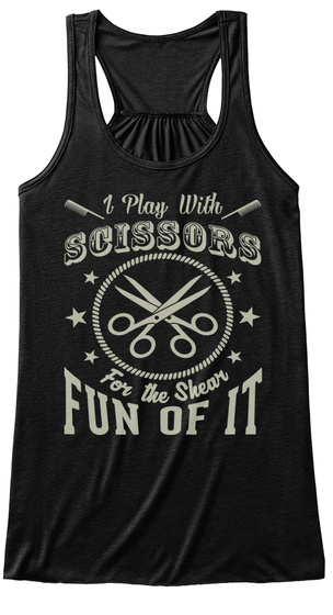 I Play With Scissors For The Shear Fun Of It  Black T-Shirt Front