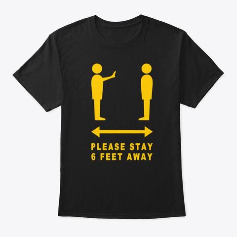 Please Stay 6 Feet Away Social Distancin Black T-Shirt Front