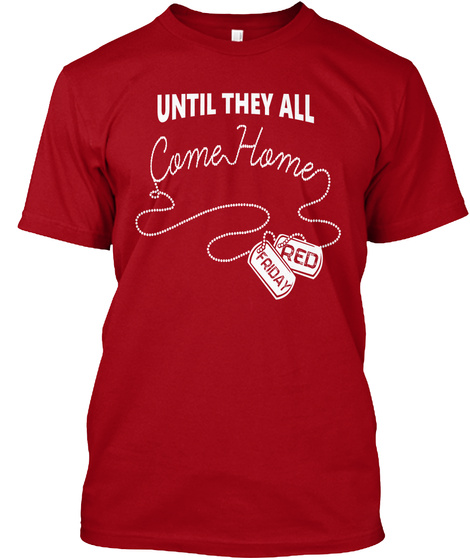 Until They All Come Home Red Friday  Deep Red T-Shirt Front