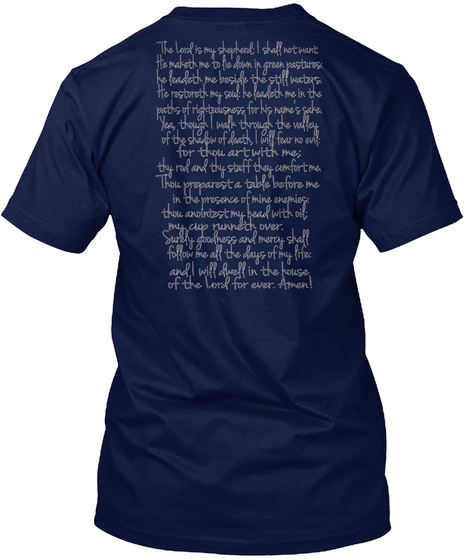 The Lord Is My Shepherd; I Shall Not Want. He Maketh Me To Lie Down In Green Pastures: He Leadeth Me Beside The Still... Navy T-Shirt Back