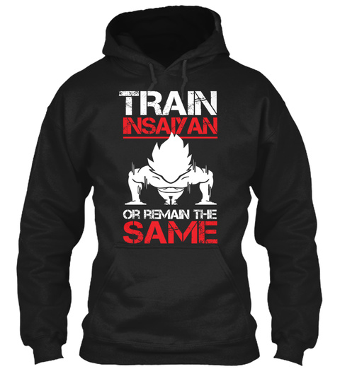 Train Insaiyan Or Remain The Same Black Sweatshirt Front