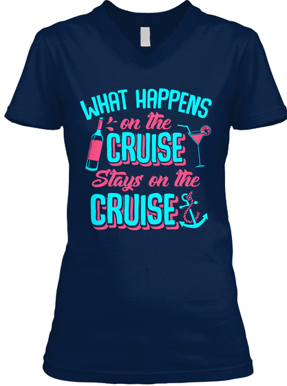 What Happens On The Cruise Stays On The Cruise Navy T-Shirt Front