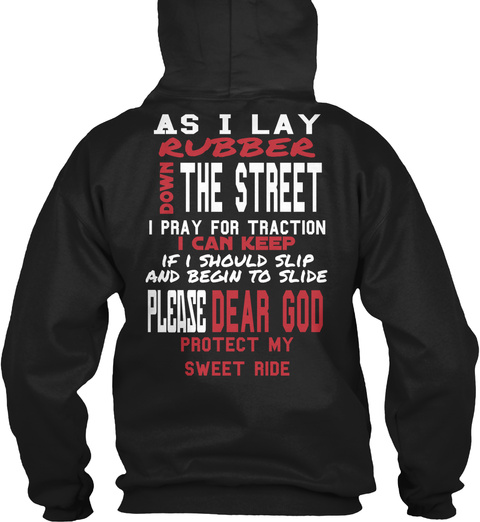 As I Lay Rubber The Street Down I Pray For Traction I Can Keep If I Should Slip And Begin To Slide Dear God Please... Black T-Shirt Back