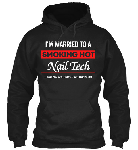I'm Married To A Smoking Hot Nail Tech... And Yes, She Bought Me This Shirt Black Camiseta Front