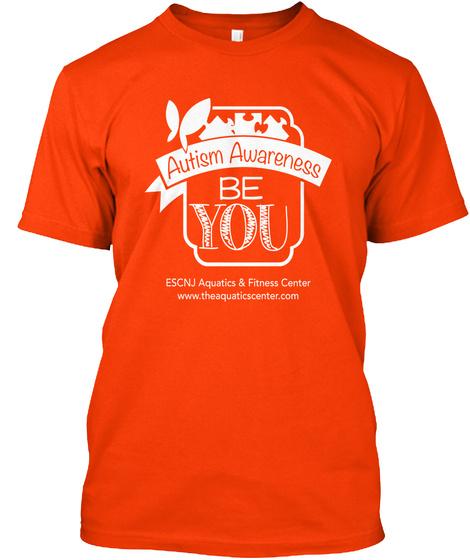 Autism Awareness Be You Escnj Aquatics & Fitness Center Www.Theaquaticscenter.Com Orange T-Shirt Front