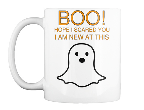 Boo! Hope I Scared You   I Am New At This  White Mug Front