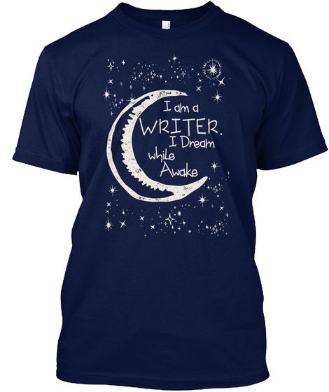 I Am A Writer. I Dream While Awake  Navy T-Shirt Front