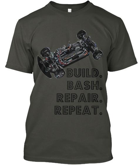 Build. Bash. Repair. Repeat. Smoke Gray T-Shirt Front