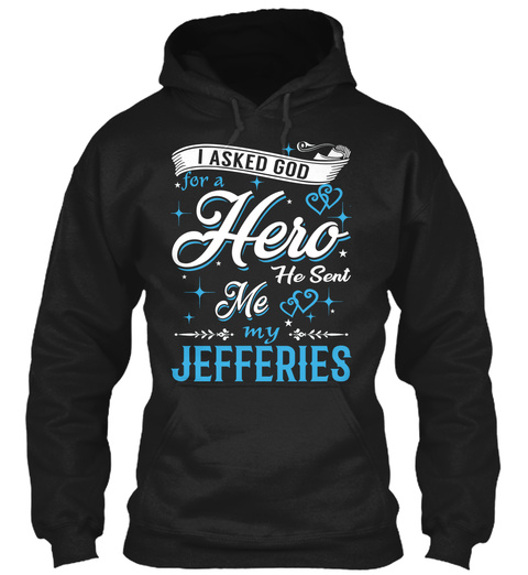 I Asked God For A Hero. He Sent Me Jefferies Black T-Shirt Front