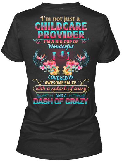 I'm Not Just A Childcare Provider I'm A Big Cup Of Wonderful Covered In Awesome Sauce With A Splash Of Sassy And A... Black T-Shirt Back