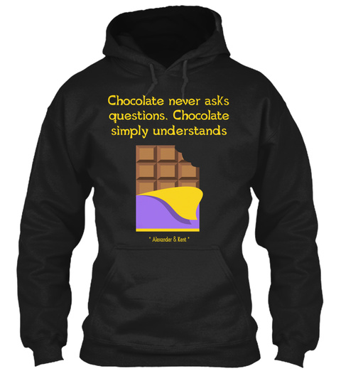 Chocolate Never Asks Questions. Chocolate Simply Understands * Alexander & Kent * Black T-Shirt Front