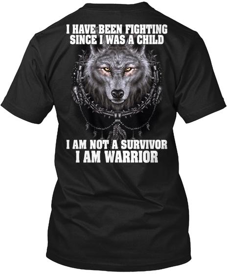 I Have Been Fighting Since I Was A Child I Am Not A Survivor I Am Warrior Black T-Shirt Back
