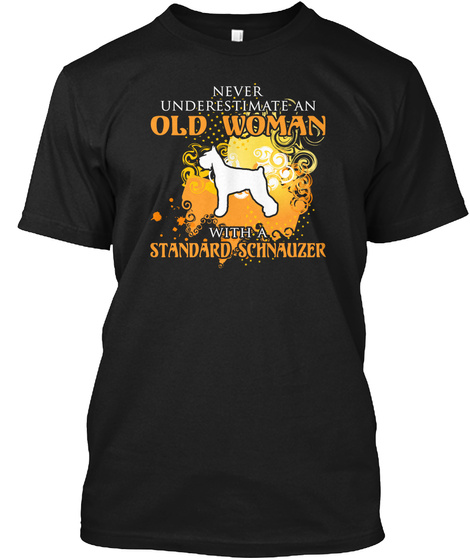 Never Underestimate An Old Woman With A Standard Schnauzer Black T-Shirt Front