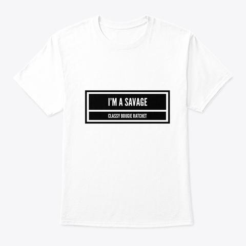 I'm A Savage/Tik Tok White T-Shirt Front
