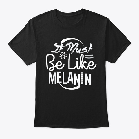 It Must Be Like Melanin Black African  Black T-Shirt Front