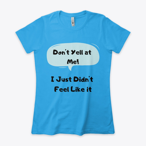 Don't Yell At Me! Turquoise Women's T-Shirt Front