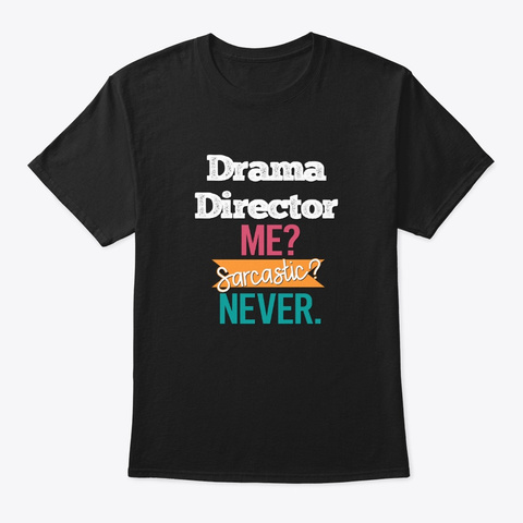 [Theatre] Drama Director   Sarcastic Black T-Shirt Front