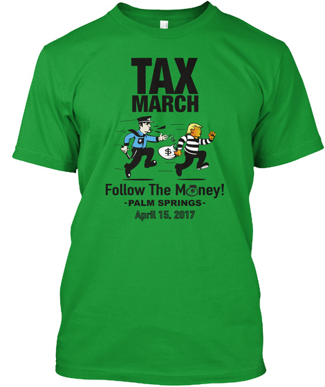 Tax March   Palm Springs, California Kelly Green T-Shirt Front