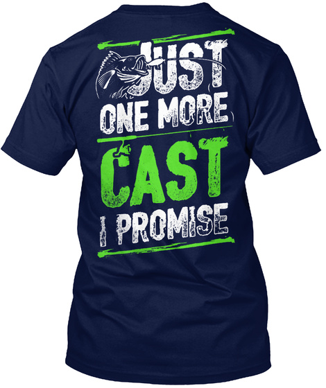 Just One More Cast I Promise Navy T-Shirt Back