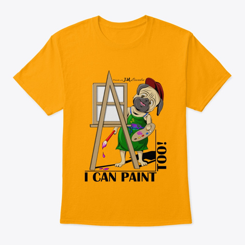 I Can Paint Too Light Gold T-Shirt Front