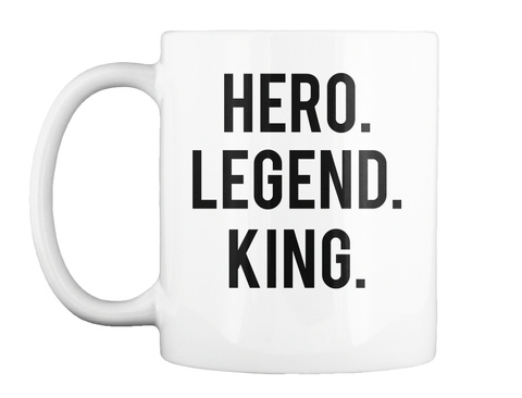 Hero. Legend. King. White Mug Front