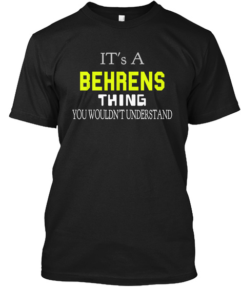 It's A Behrens Thing You Wouldn't Understand Black T-Shirt Front