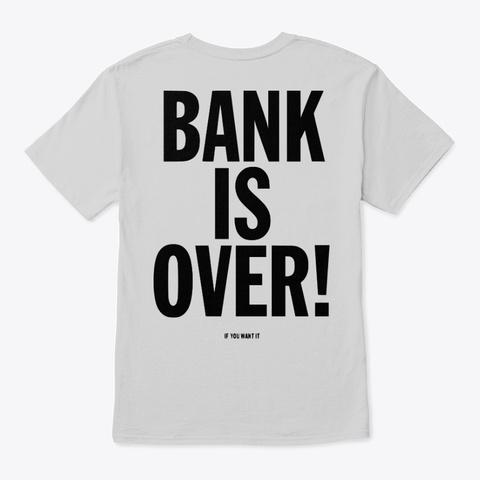 Bank Is Over Light Steel T-Shirt Back