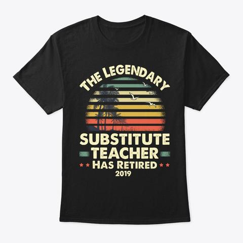 2019 Retired Substitute Teacher Gift Black T-Shirt Front