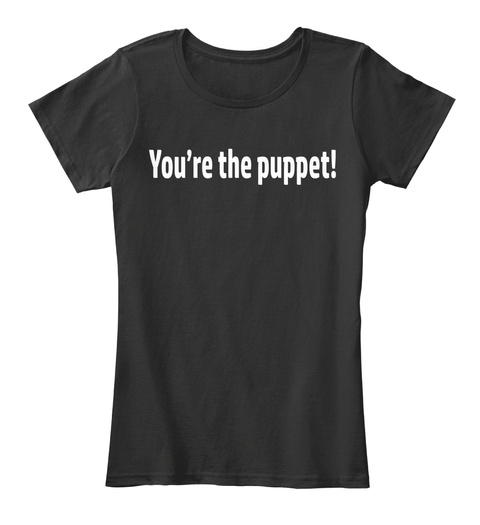 You're The Puppet Black T-Shirt Front