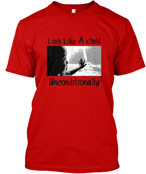 Love Like A Child Unconditionally Classic Red T-Shirt Front