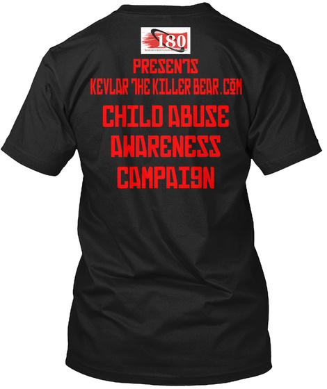 180 Presents Kevlar The Killer Bear.Com Child Abuse Awareness Campaign Black T-Shirt Back