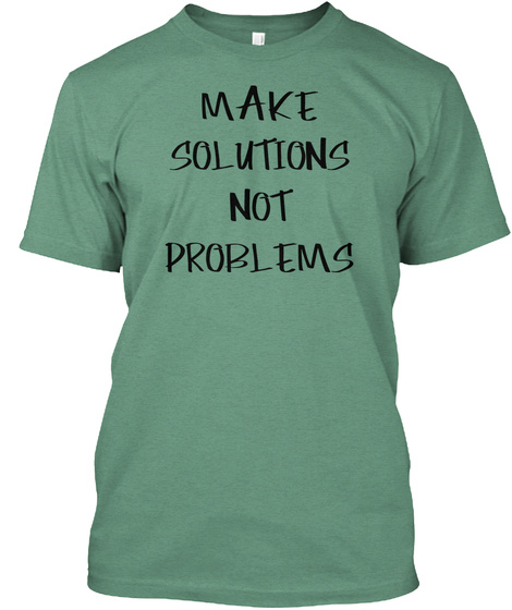 Make Solutions Not Problems Green T-Shirt Front