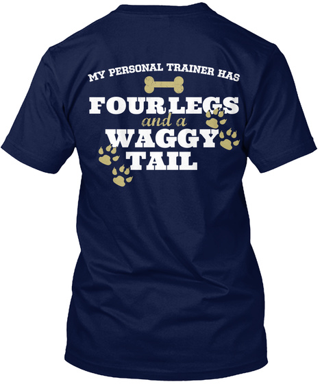 My Personal Trainer Has Four Legs And A Waggy Tail Navy T-Shirt Back