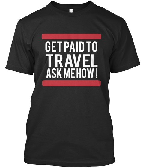 Get Paid To Travel Ask Me How Black T-Shirt Front