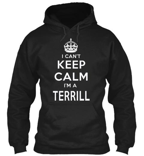 I Can't Keep Calm I Am A Terrill Black T-Shirt Front