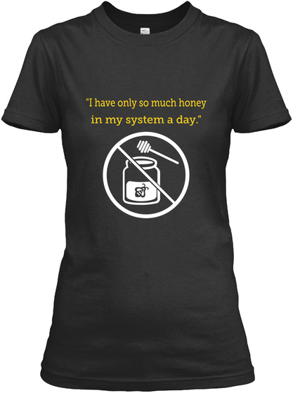 I Have Only So Much Honey In My System A Day Black T-Shirt Front