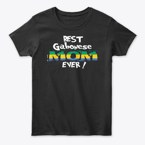 Best Gabonese Mom Ever! T Shirt Black T-Shirt Front