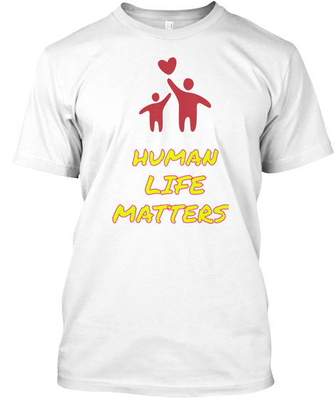 Human Like Matters White T-Shirt Front